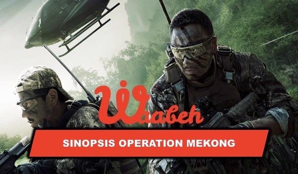 Sinopsis Operation Mekong Lengkap